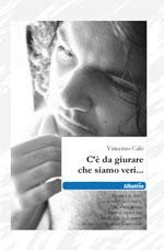 Recensione 'C'e' da giurare che siamo veri…' di Vincenzo Calò a cura di Emanuela Arlotta