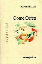 Recensione 'Come Orfeo' di Patrizia Palese a cura di Emanuela Arlotta